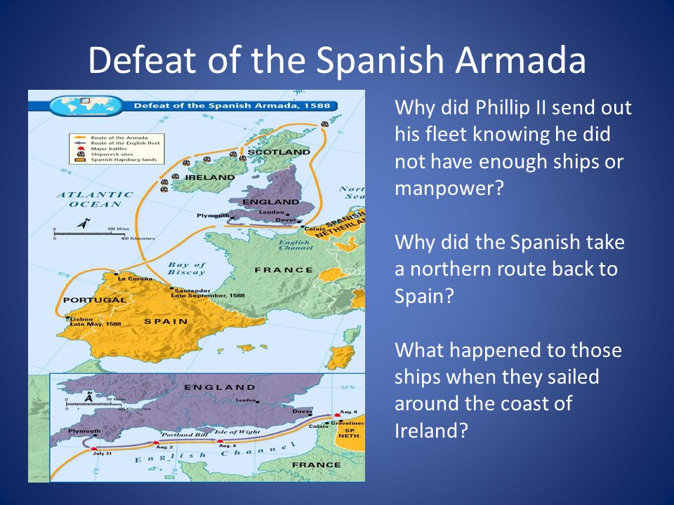 Defeat of the Spanish Armada Why did Phillip II send out his fleet knowing he did not have enough ships or manpower.