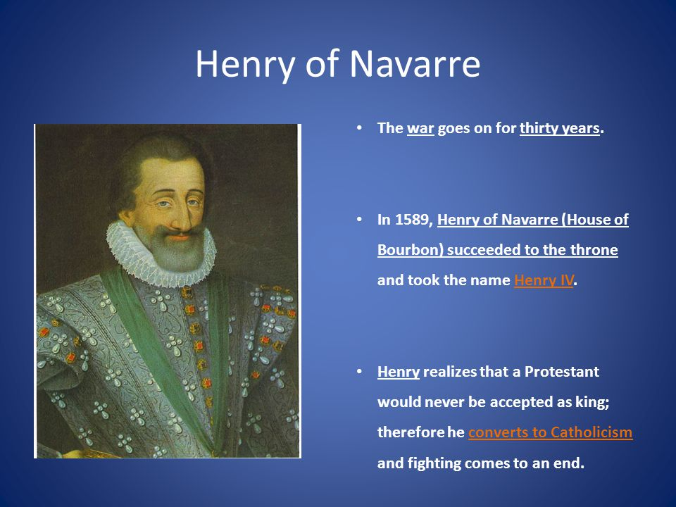 Henry of Navarre The war goes on for thirty years.