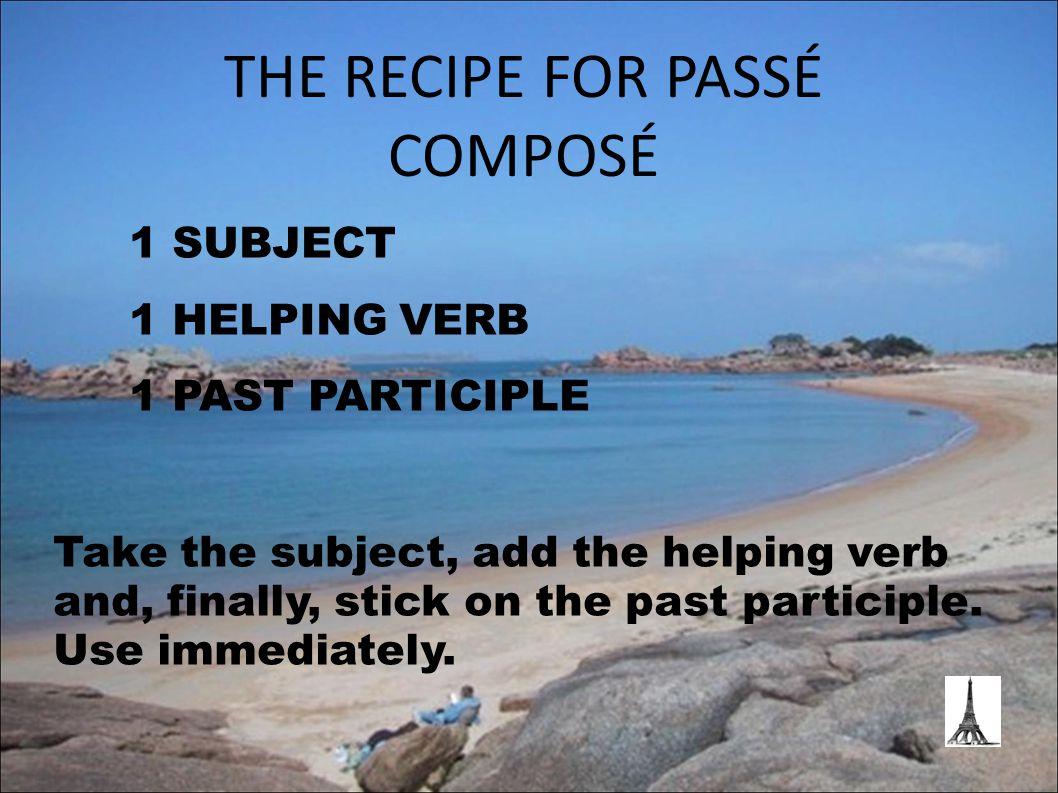 1 SUBJECT 1 HELPING VERB 1 PAST PARTICIPLE Take the subject, add the helping verb and, finally, stick on the past participle.