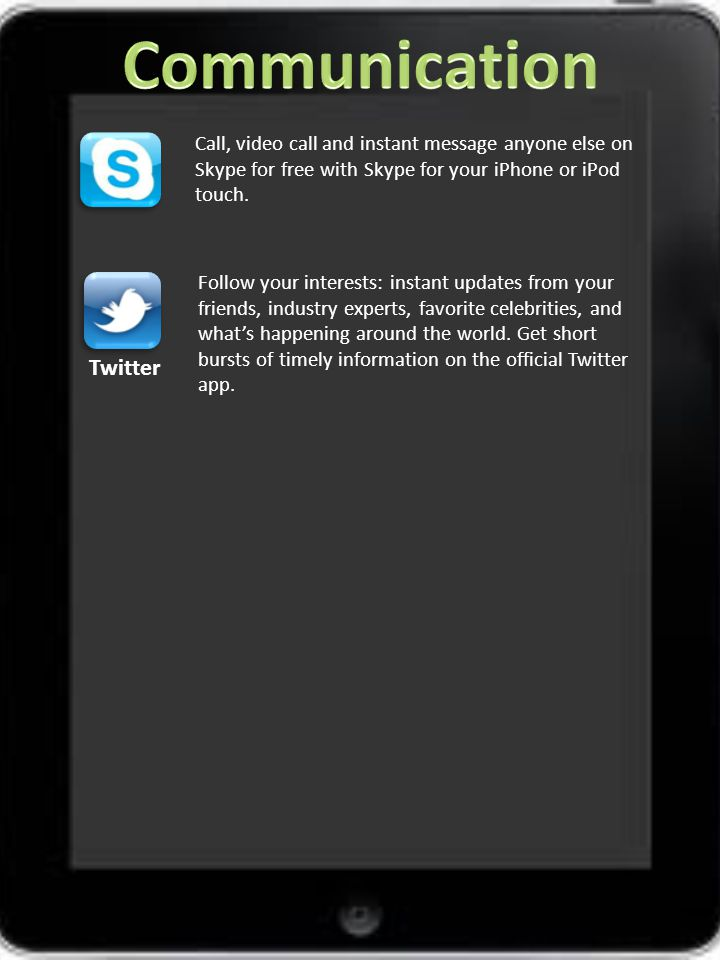 Call, video call and instant message anyone else on Skype for free with Skype for your iPhone or iPod touch.