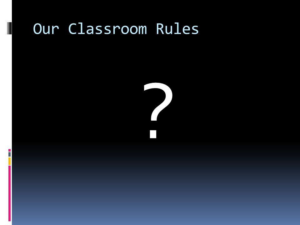 Our Classroom Rules ?