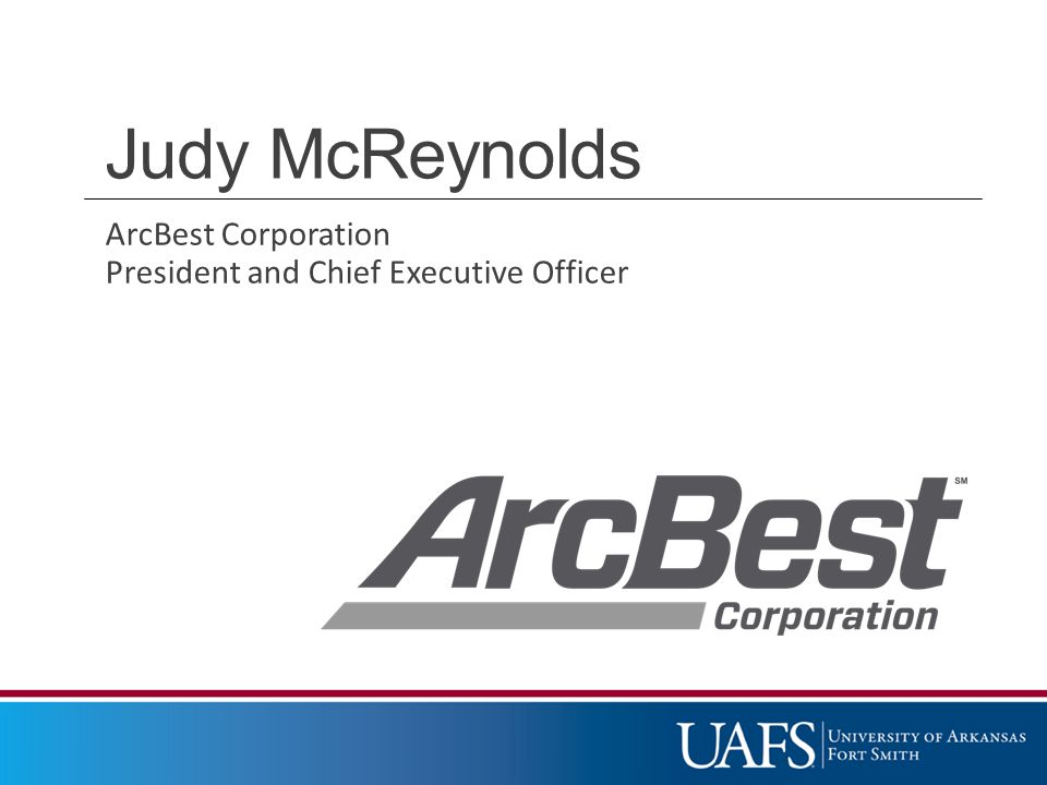 Judy McReynolds ArcBest Corporation President and Chief Executive Officer