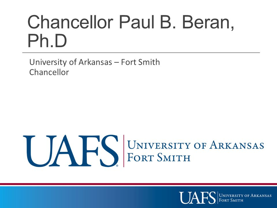 Chancellor Paul B. Beran, Ph.D University of Arkansas – Fort Smith Chancellor