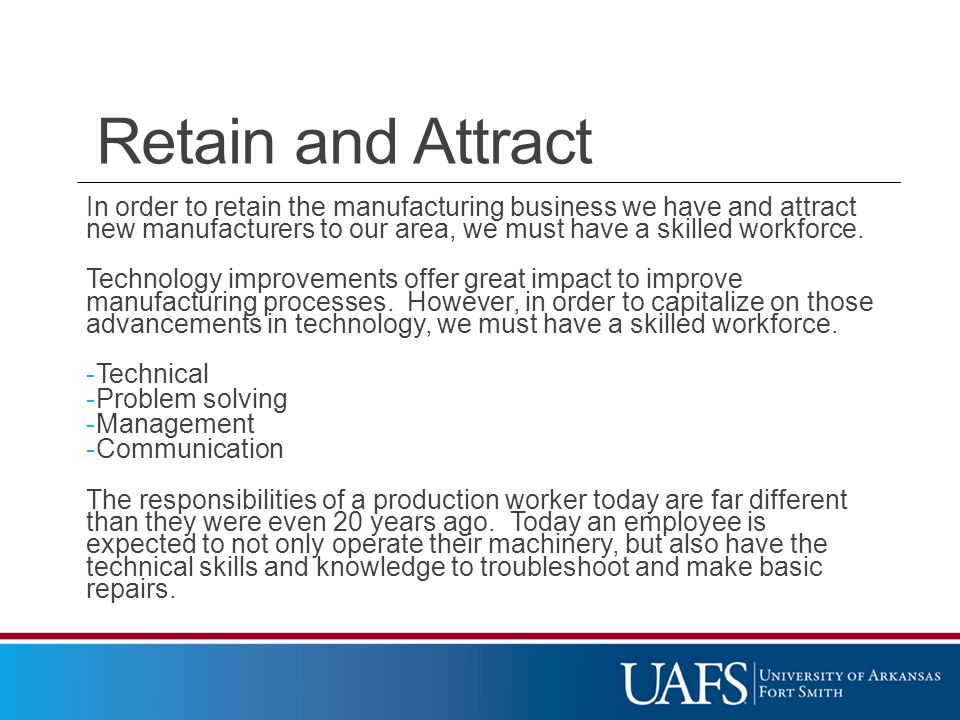 In order to retain the manufacturing business we have and attract new manufacturers to our area, we must have a skilled workforce.