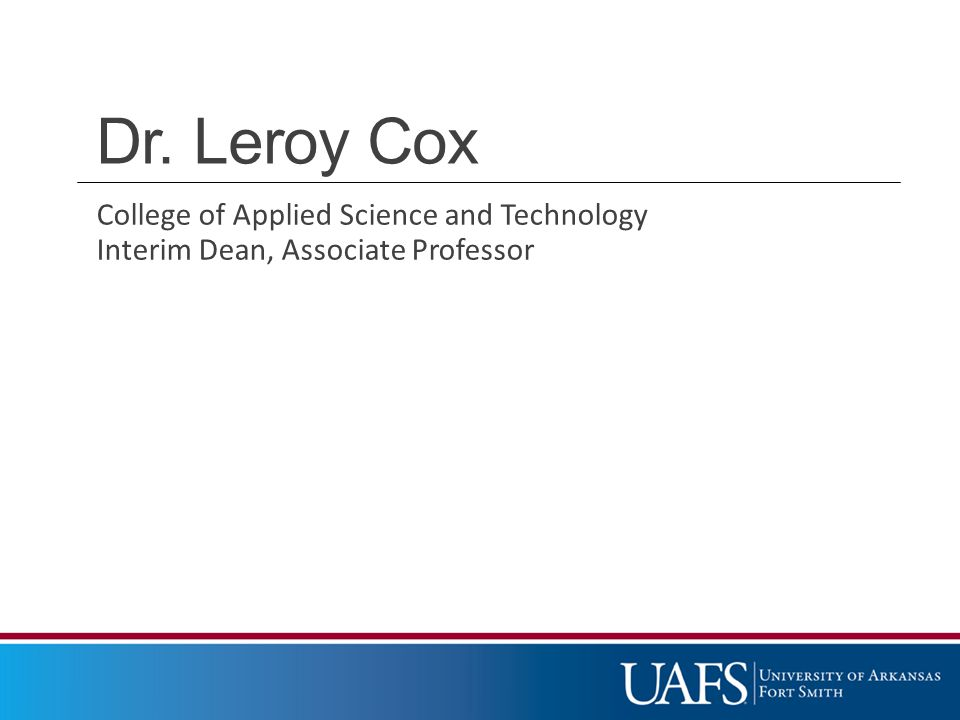 Dr. Leroy Cox College of Applied Science and Technology Interim Dean, Associate Professor