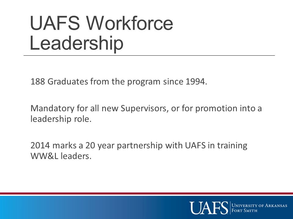 UAFS - WW&L Supervisor Training To date, 117 hours of on-site training per Supervisor.
