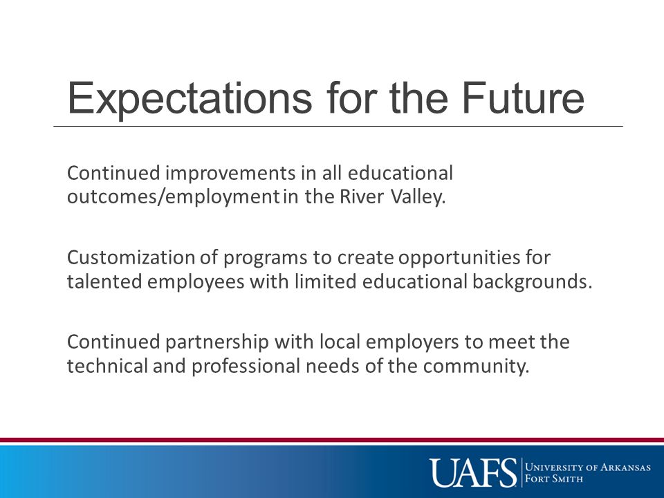 Expectations for the Future Continued improvements in all educational outcomes/employment in the River Valley.