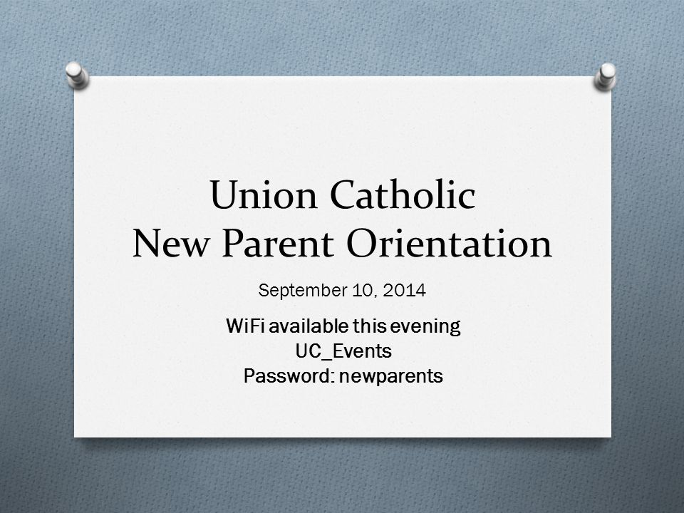 Union Catholic New Parent Orientation September 10, 2014 WiFi available this evening UC_Events Password: newparents