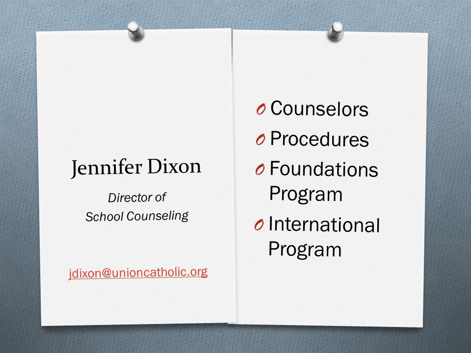 Jennifer Dixon O Counselors O Procedures O Foundations Program O International Program Director of School Counseling jdixon@unioncatholic.org