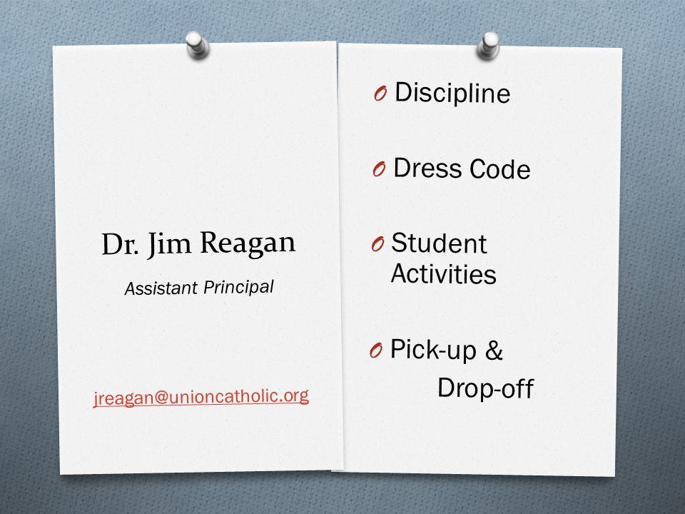 Dr. Jim Reagan O Discipline O Dress Code O Student Activities O Pick-up & Drop-off Assistant Principal jreagan@unioncatholic.org