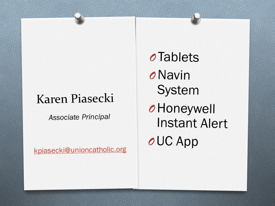 Karen Piasecki O Tablets O Navin System O Honeywell Instant Alert O UC App Associate Principal kpiasecki@unioncatholic.org