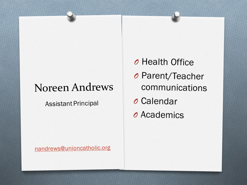 Noreen Andrews O Health Office O Parent/Teacher communications O Calendar O Academics Assistant Principal nandrews@unioncatholic.org