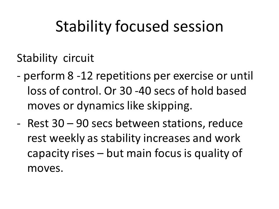 Stability focused session Stability circuit - perform 8 -12 repetitions per exercise or until loss of control. Or 30 -40 secs of hold based moves or d