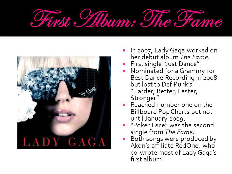 " In 2007, Lady Gaga worked on her debut album The Fame.  First single ""Just Dance""  Nominated for a Grammy for Best Dance Recording in 2008 but los"