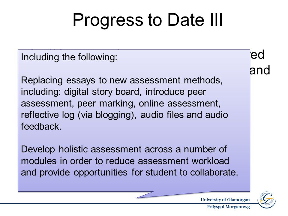 Progress to Date III Staff from both faculties have volunteered to review and modify their assessment and feedback strategies (over 30 modules) Many of what our staff are looking to change reflects our students' concerns highlighted in student focus groups and survey.