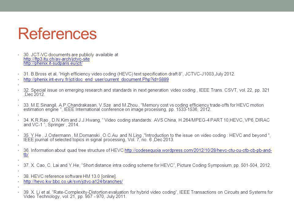 References 30. JCT-VC documents are publicly available at http://ftp3.itu.ch/av-arch/jctvc-site http://phenix.it-sudparis.eu/jct/ http://ftp3.itu.ch/a