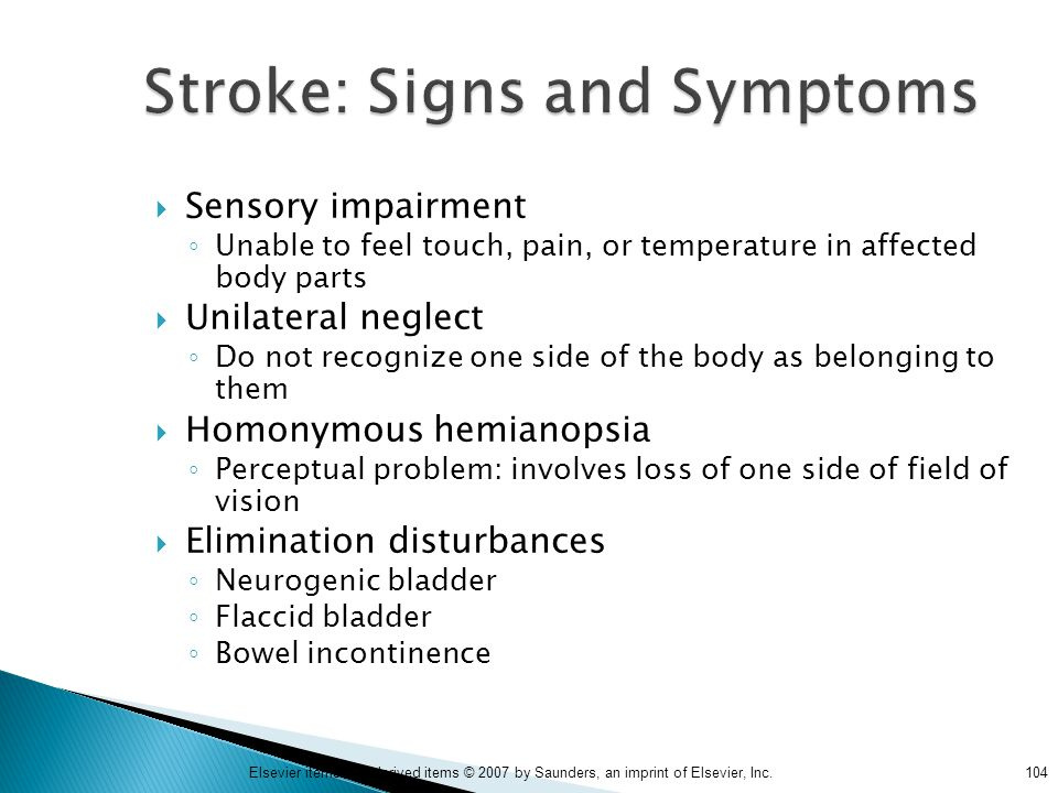 104Elsevier items and derived items © 2007 by Saunders, an imprint of Elsevier, Inc. Stroke: Signs and Symptoms  Sensory impairment ◦ Unable to feel