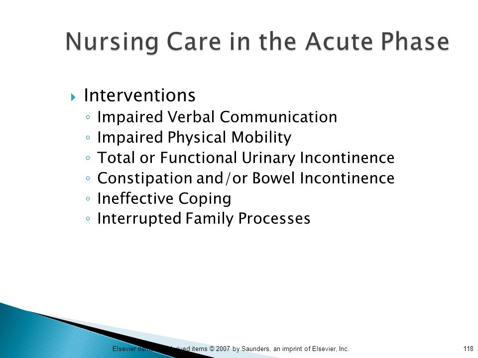 118Elsevier items and derived items © 2007 by Saunders, an imprint of Elsevier, Inc. Nursing Care in the Acute Phase  Interventions ◦ Impaired Verbal