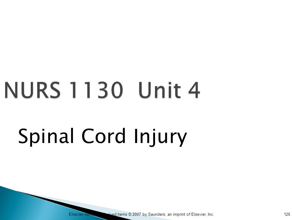 126Elsevier items and derived items © 2007 by Saunders, an imprint of Elsevier, Inc. NURS 1130 Unit 4 Spinal Cord Injury