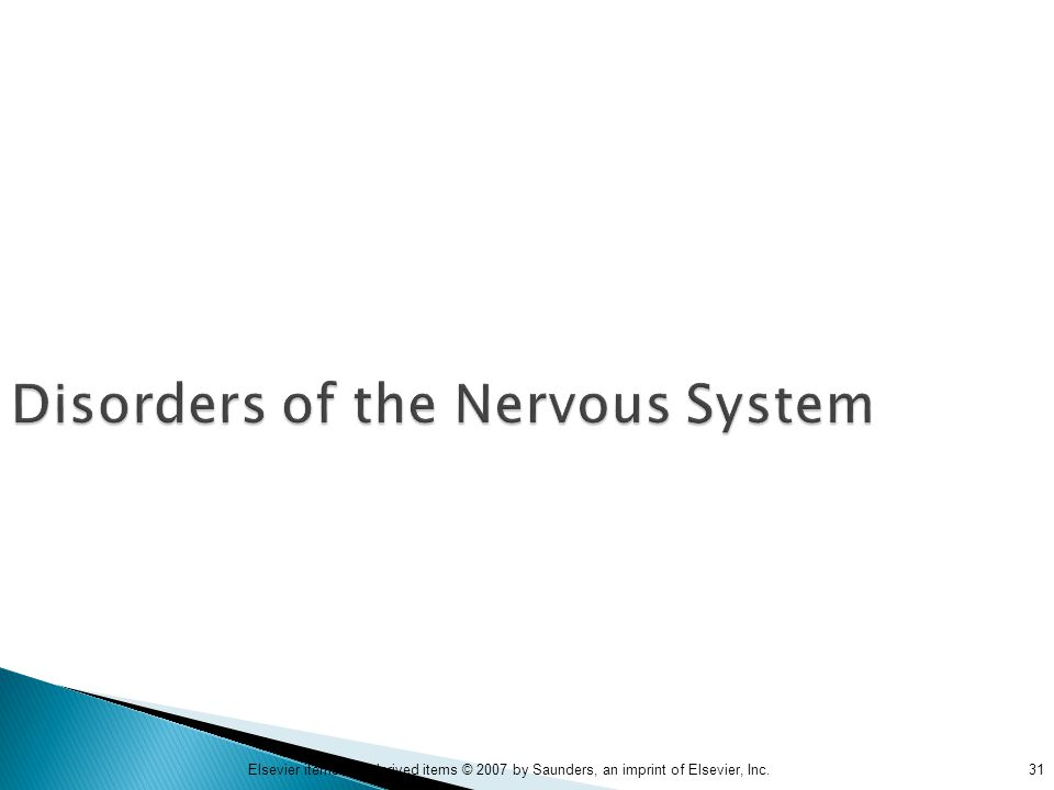 31Elsevier items and derived items © 2007 by Saunders, an imprint of Elsevier, Inc. Disorders of the Nervous System