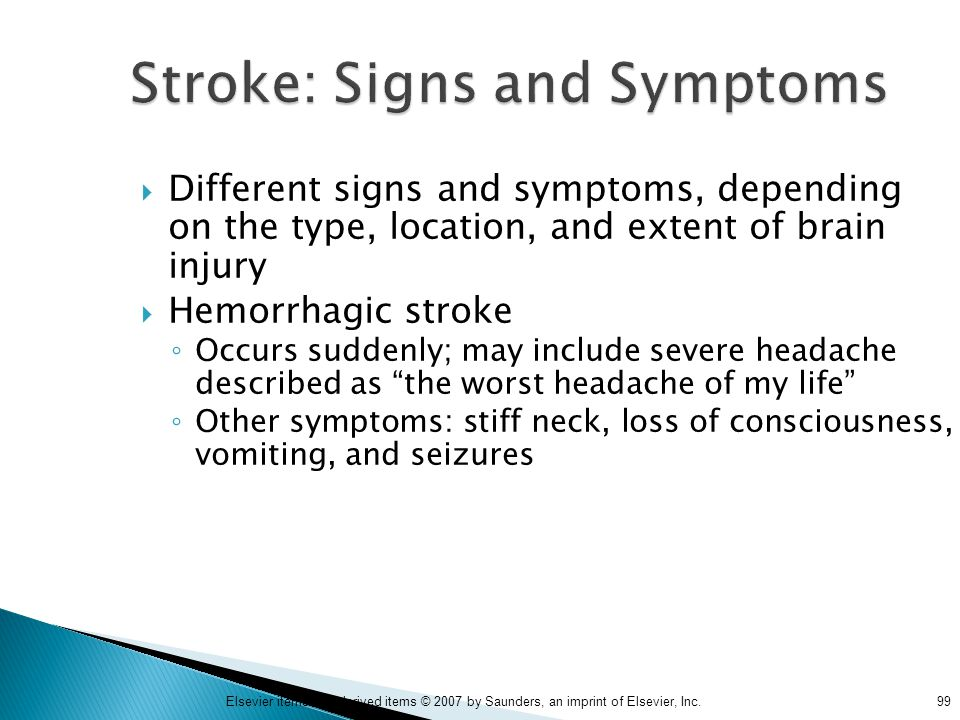 99Elsevier items and derived items © 2007 by Saunders, an imprint of Elsevier, Inc. Stroke: Signs and Symptoms  Different signs and symptoms, dependi