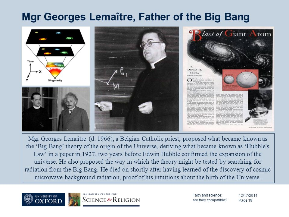 Mgr Georges Lemaître, Father of the Big Bang 12/17/2014 Page 19 Mgr Georges Lemaître (d. 1966), a Belgian Catholic priest, proposed what became known