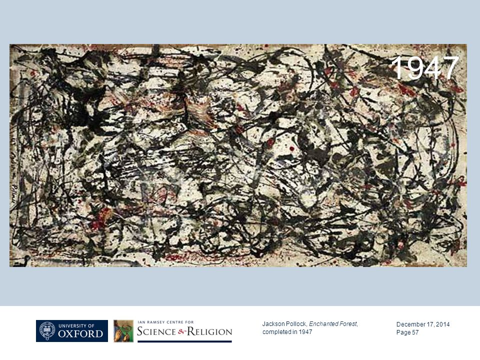 December 17, 2014 Jackson Pollock, Enchanted Forest, completed in 1947 Page 57 1947