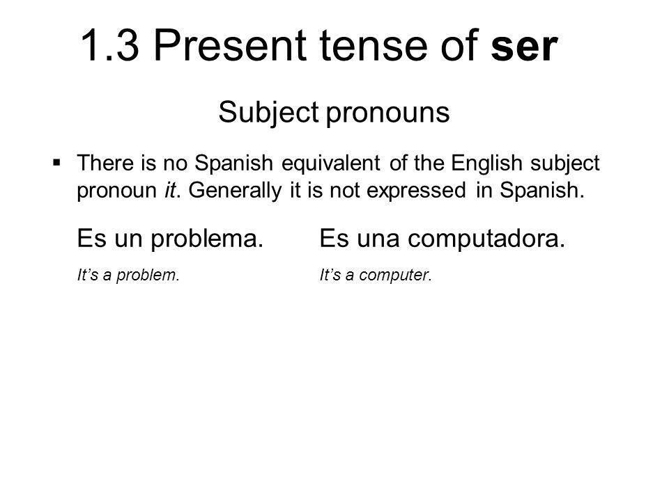1.3 Present tense of ser The verb ser (to be)  Ser is an irregular verb, which means its forms don't follow the regular patterns that most verbs follow.