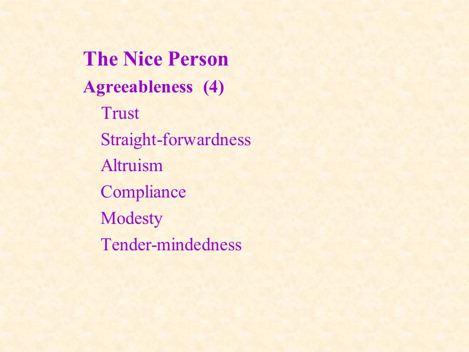 The Nice Person Agreeableness (4) Trust Straight-forwardness Altruism Compliance Modesty Tender-mindedness