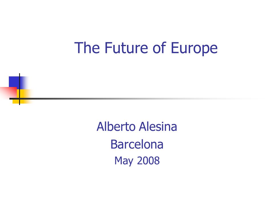 The Future of Europe Alberto Alesina Barcelona May 2008