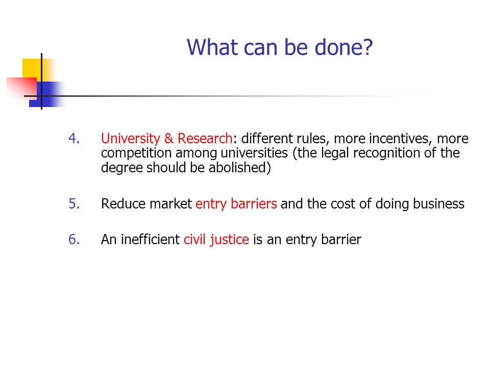What can be done? 4.University & Research: different rules, more incentives, more competition among universities (the legal recognition of the degree