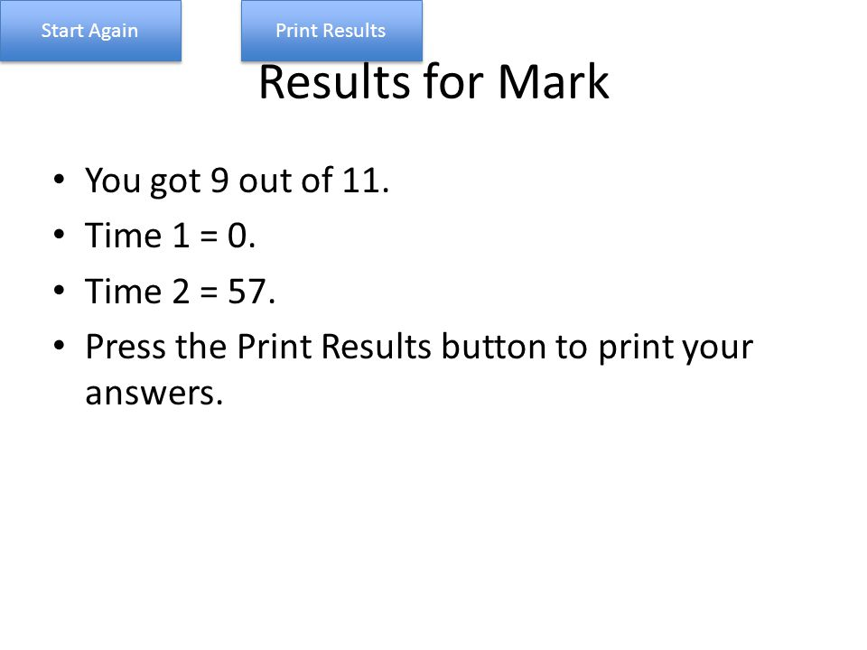 Results for Mark You got 9 out of 11. Time 1 = 0.