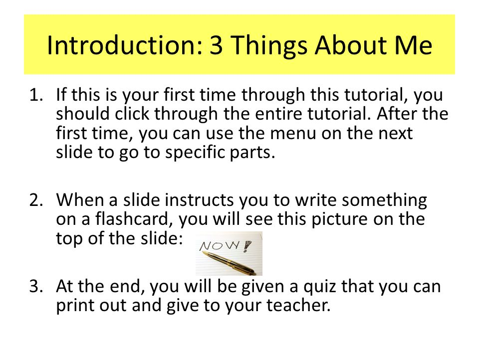 Introduction: 3 Things About Me 1.If this is your first time through this tutorial, you should click through the entire tutorial.
