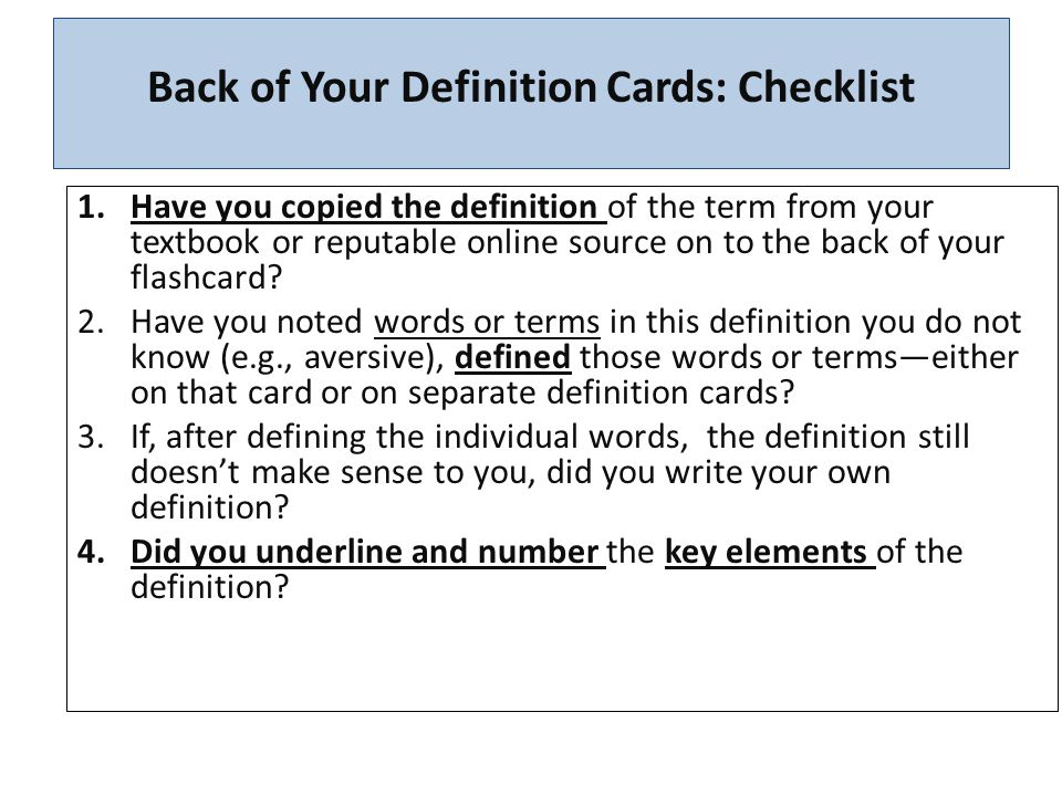 Back of Your Definition Cards: Checklist 1.Have you copied the definition of the term from your textbook or reputable online source on to the back of your flashcard.