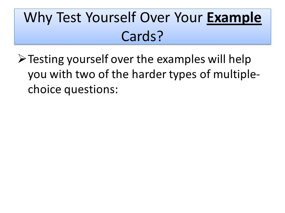 Why Test Yourself Over Your Example Cards.