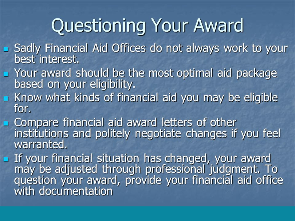 Questioning Your Award Sadly Financial Aid Offices do not always work to your best interest.