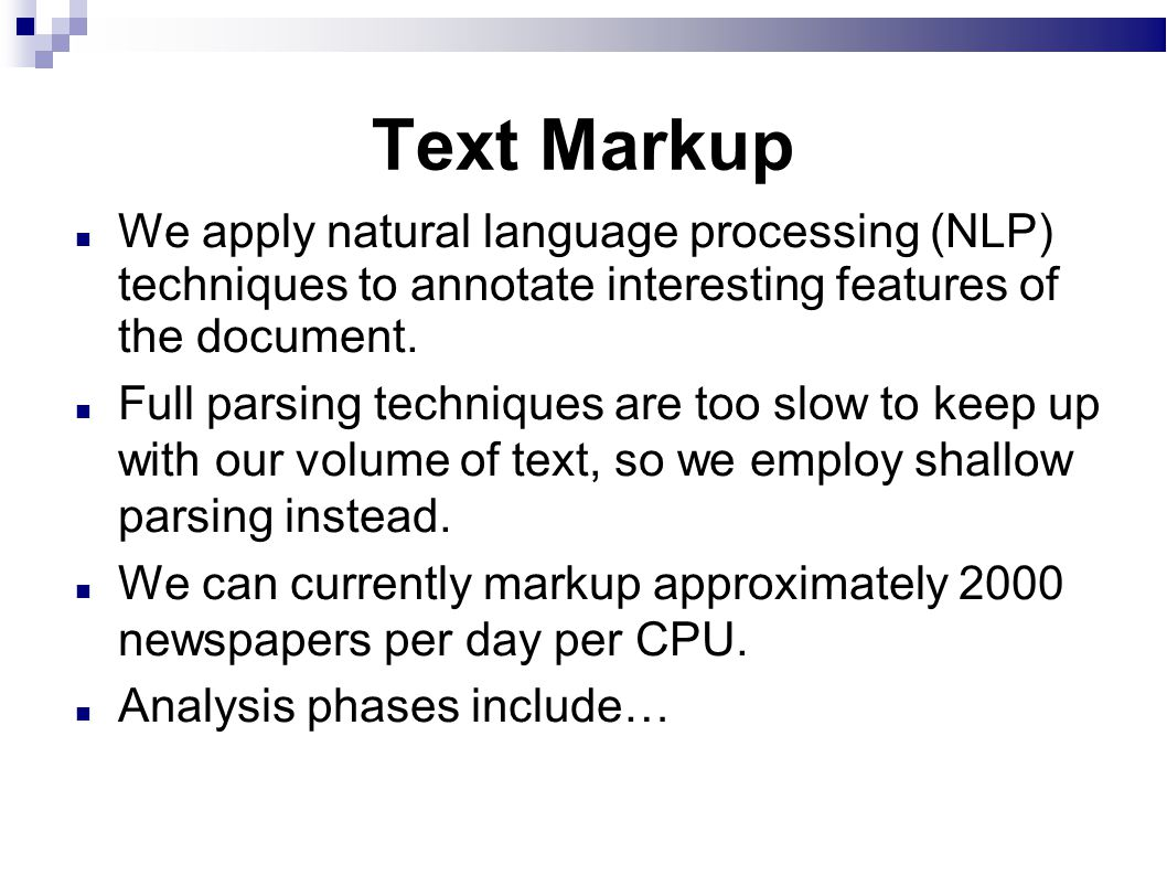Text Markup We apply natural language processing (NLP) techniques to annotate interesting features of the document.