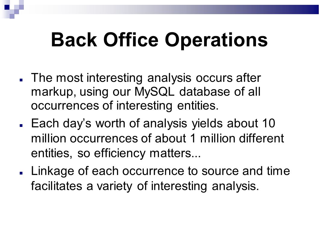 Back Office Operations The most interesting analysis occurs after markup, using our MySQL database of all occurrences of interesting entities.