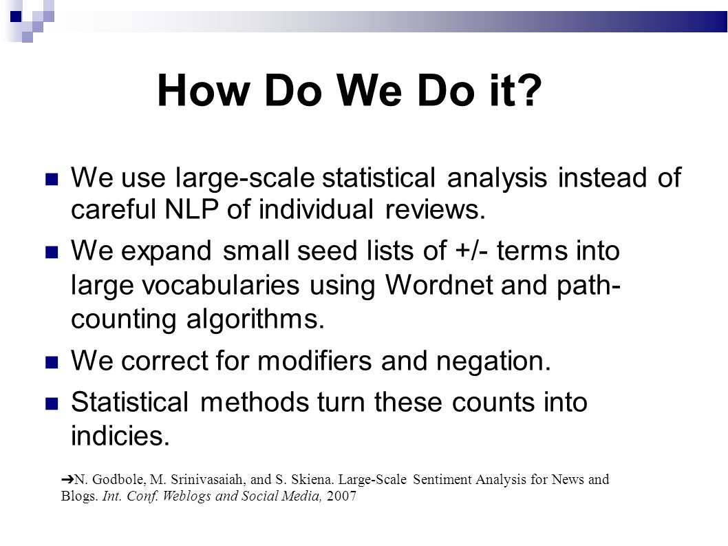 How Do We Do it? We use large-scale statistical analysis instead of careful NLP of individual reviews. We expand small seed lists of +/- terms into la