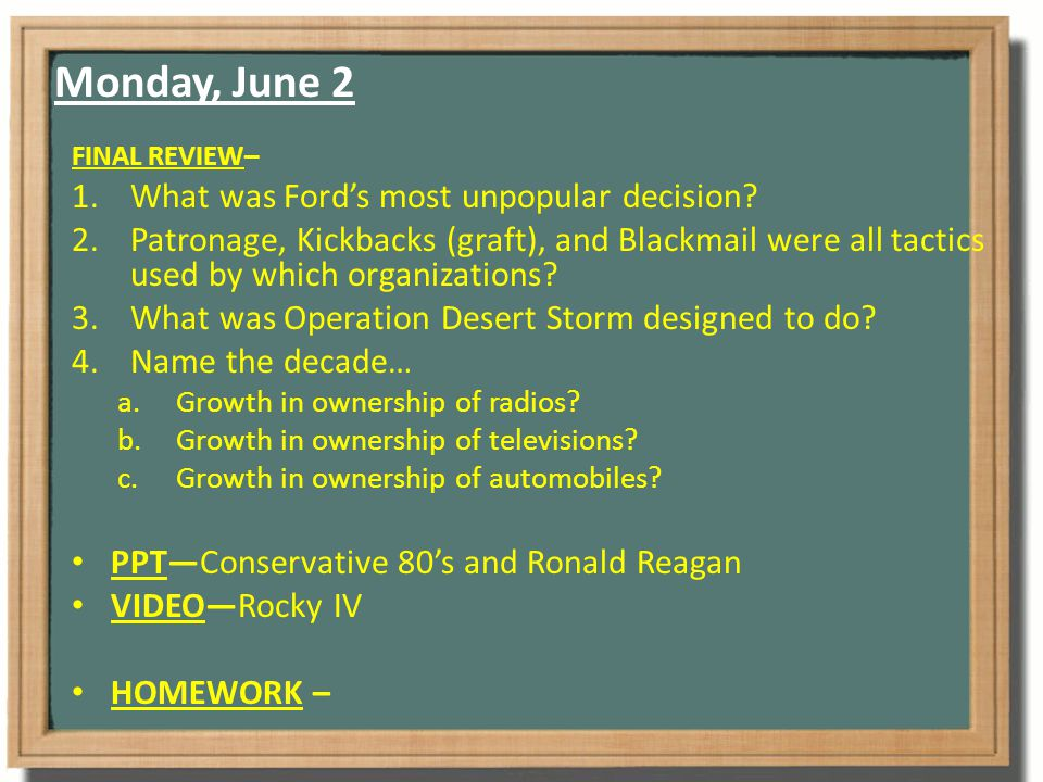 Monday, June 2 FINAL REVIEW– 1.What was Ford's most unpopular decision.