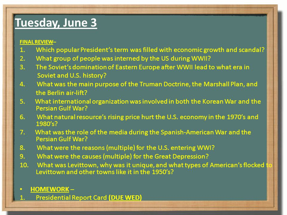 Tuesday, June 3 FINAL REVIEW– 1.Which popular President's term was filled with economic growth and scandal.