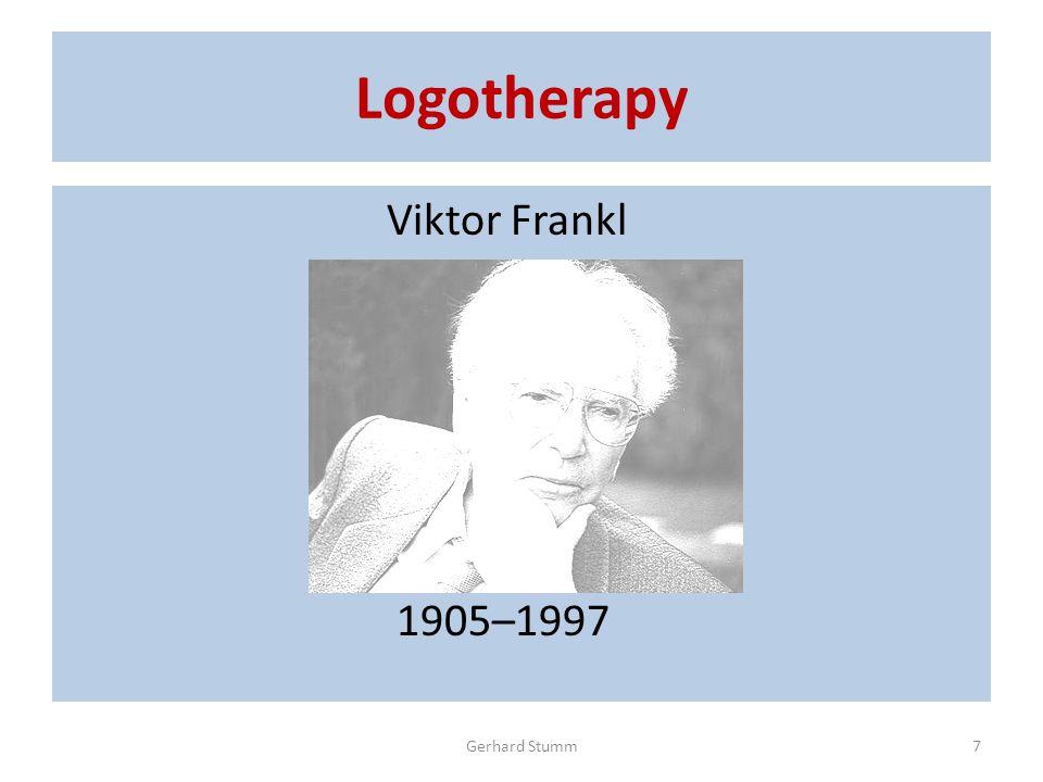 Logotherapy Viktor Frankl 1905–1997 Gerhard Stumm7