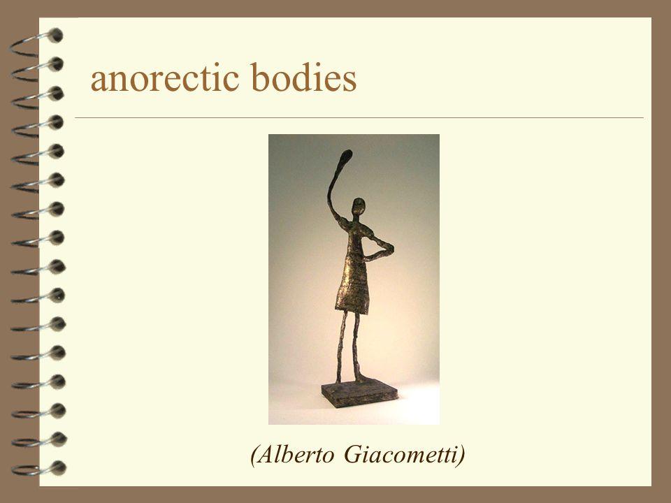 anorectic bodies (Alberto Giacometti)