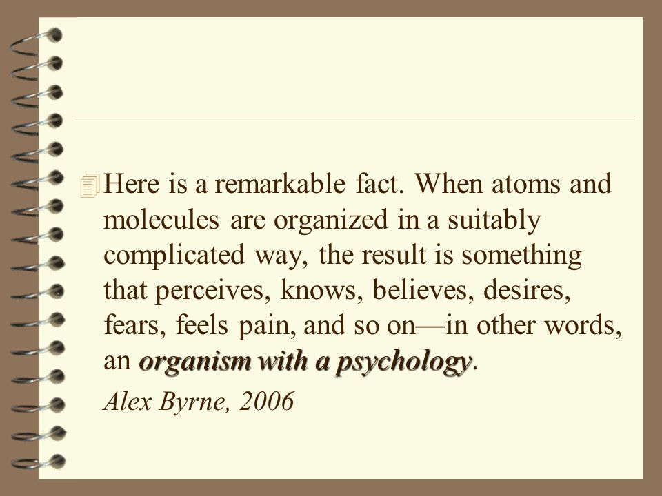 organism with a psychology 4 Here is a remarkable fact.