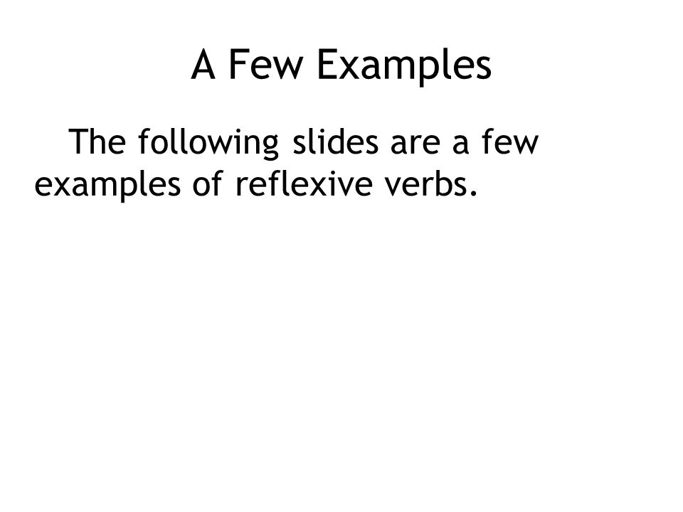 A Few Examples The following slides are a few examples of reflexive verbs.