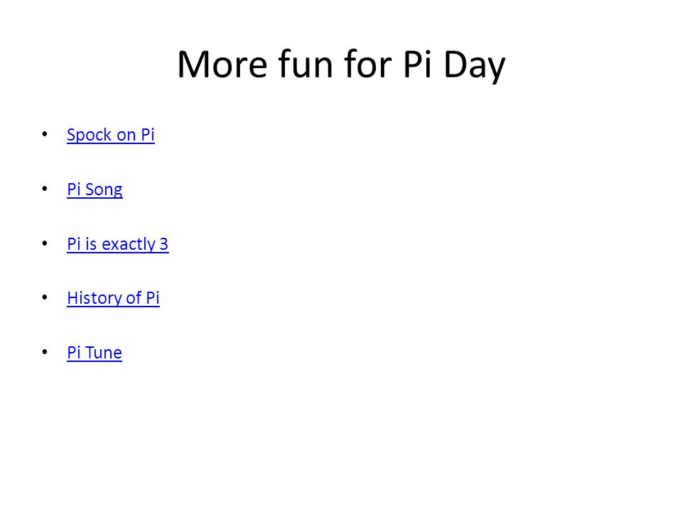More fun for Pi Day Spock on Pi Pi Song Pi is exactly 3 History of Pi Pi Tune