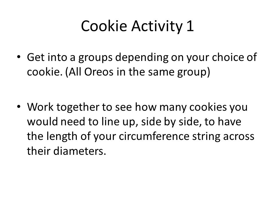 Cookie Activity 1 Write down your results on your worksheet.