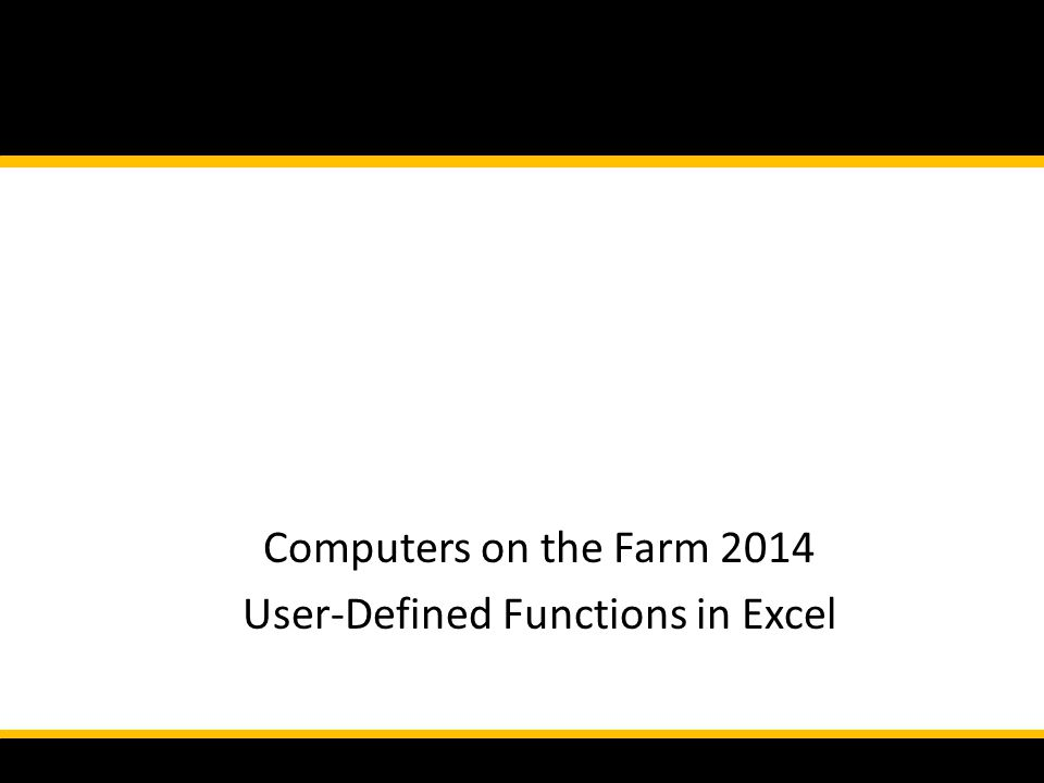 Computers on the Farm 2014 User-Defined Functions in Excel