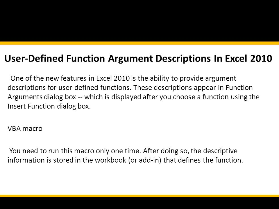One of the new features in Excel 2010 is the ability to provide argument descriptions for user-defined functions.