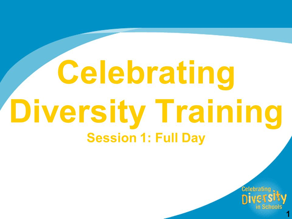 1 Celebrating Diversity Training Session 1: Full Day